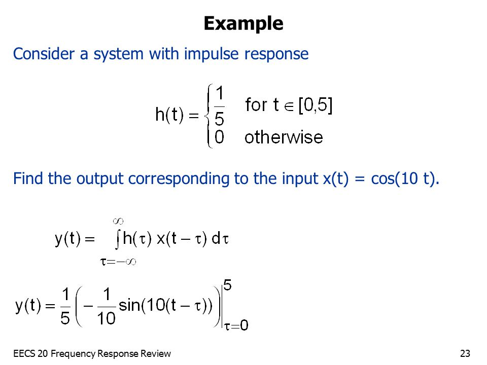 Example Consider a system with impulse response