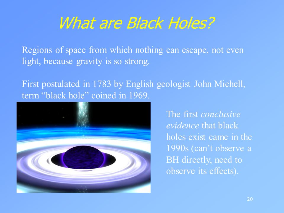What are Black Holes Regions of space from which nothing can escape, not even light, because gravity is so strong.
