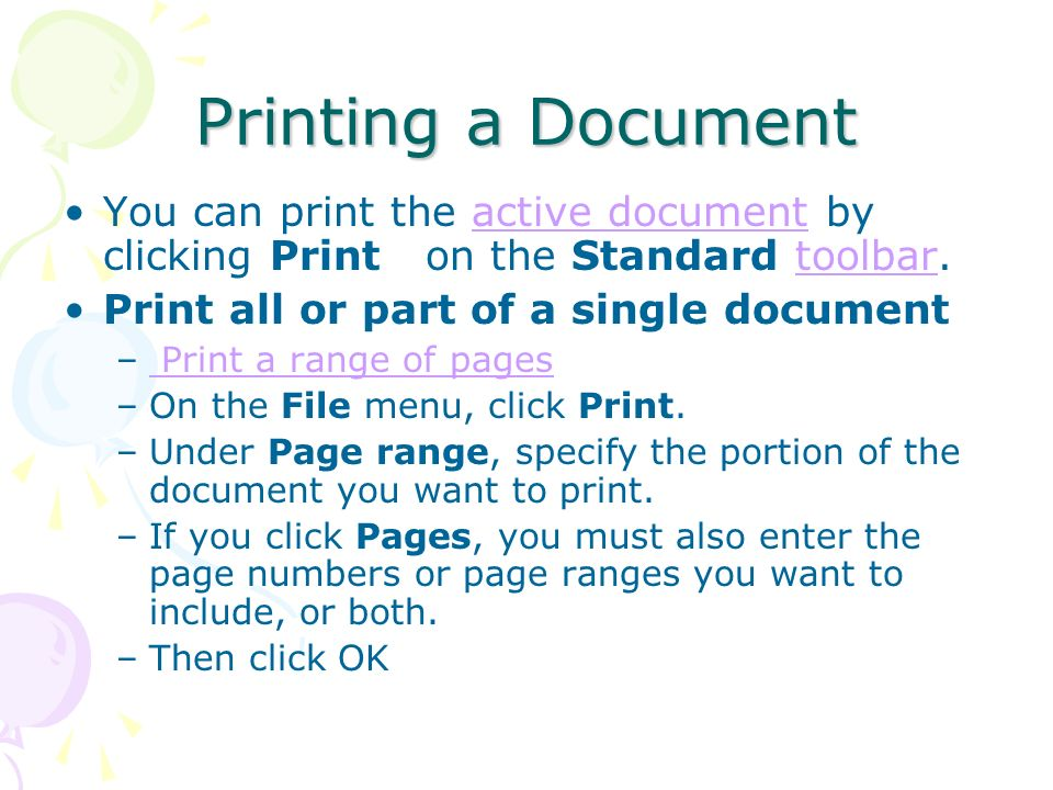 Printing a Document You can print the active document by clicking Print on the Standard toolbar. Print all or part of a single document.