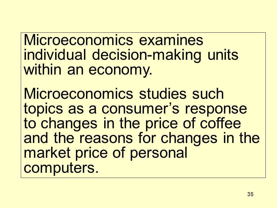 Microeconomics examines individual decision-making units within an economy.