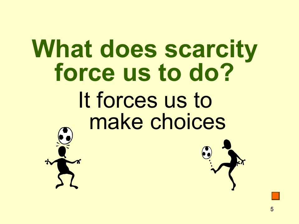 What does scarcity force us to do