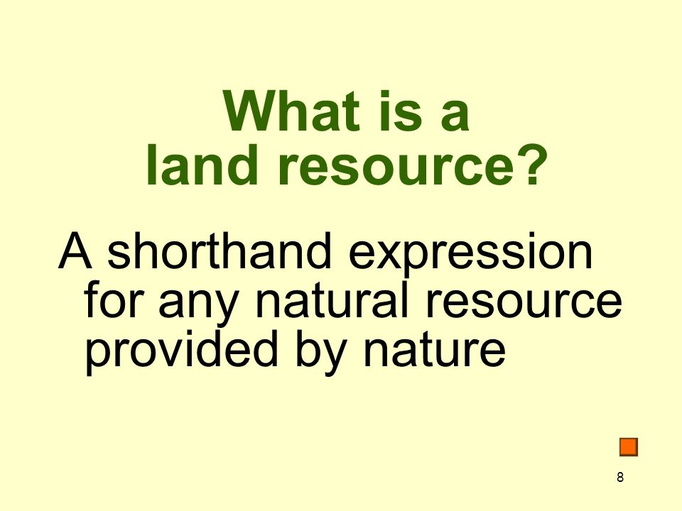 What is a land resource A shorthand expression for any natural resource provided by nature