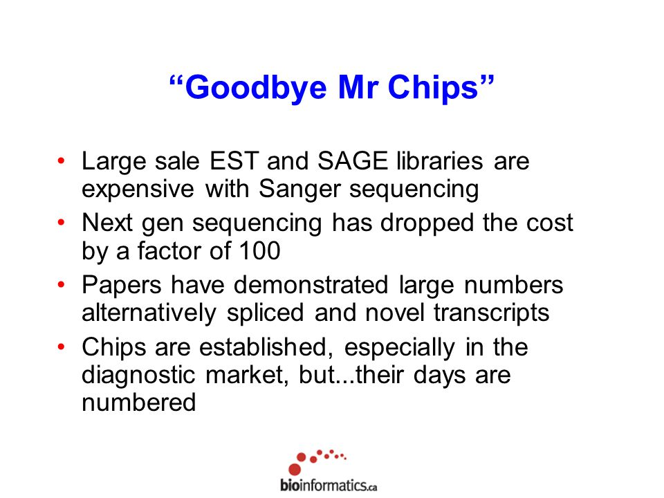 Goodbye Mr Chips Large sale EST and SAGE libraries are expensive with Sanger sequencing.