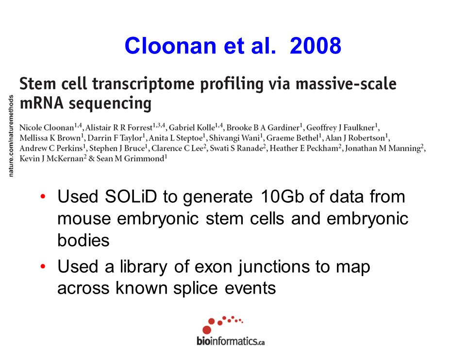 Cloonan et al Used SOLiD to generate 10Gb of data from mouse embryonic stem cells and embryonic bodies.