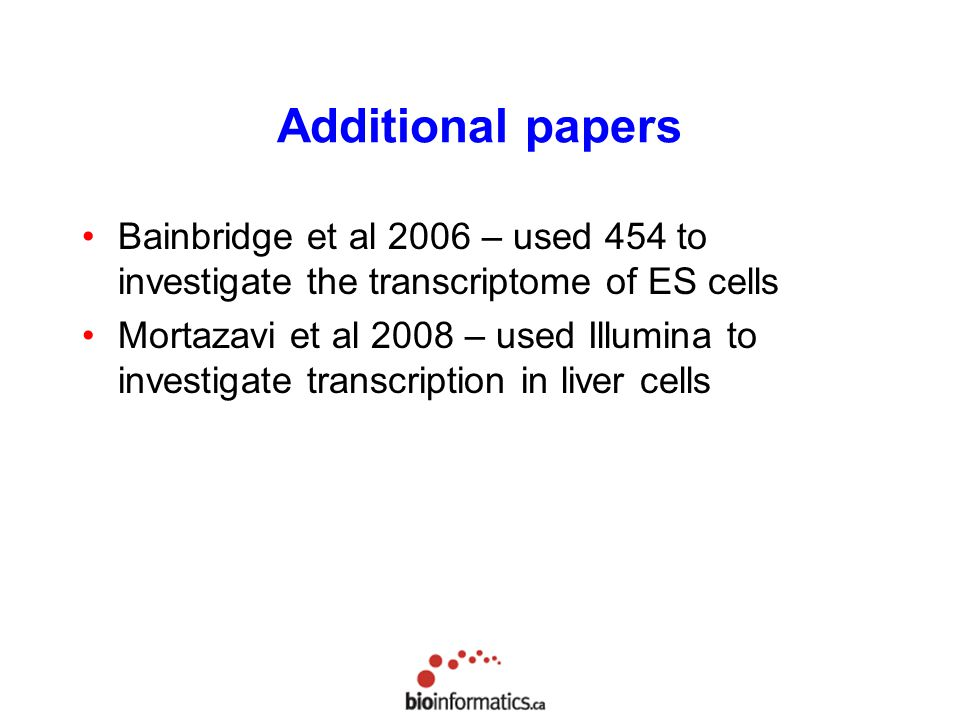Additional papers Bainbridge et al 2006 – used 454 to investigate the transcriptome of ES cells.