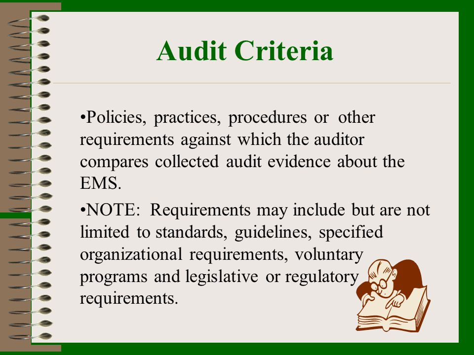 Audit Criteria Policies, practices, procedures or other requirements against which the auditor compares collected audit evidence about the EMS.