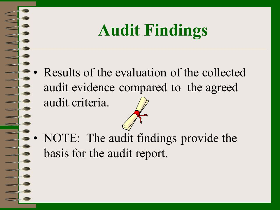 Audit Findings Results of the evaluation of the collected audit evidence compared to the agreed audit criteria.