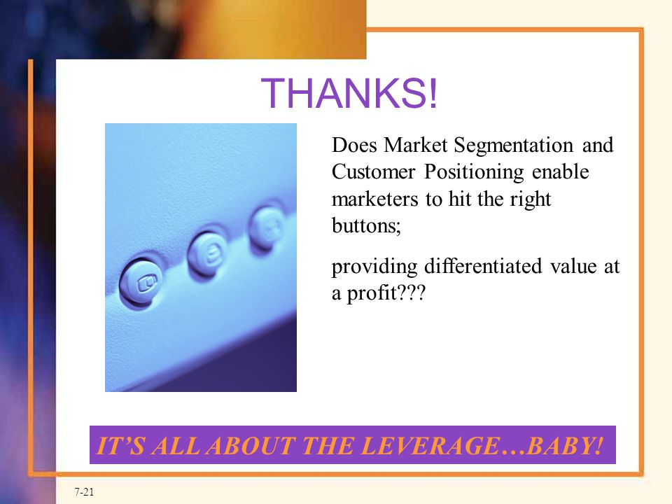 THANKS! IT'S ALL ABOUT THE LEVERAGE…BABY!