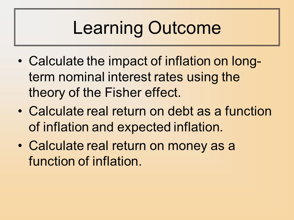 Learning Outcome Calculate the impact of inflation on long-term nominal interest rates using the theory of the Fisher effect.