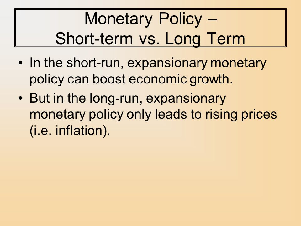 Monetary Policy – Short-term vs. Long Term