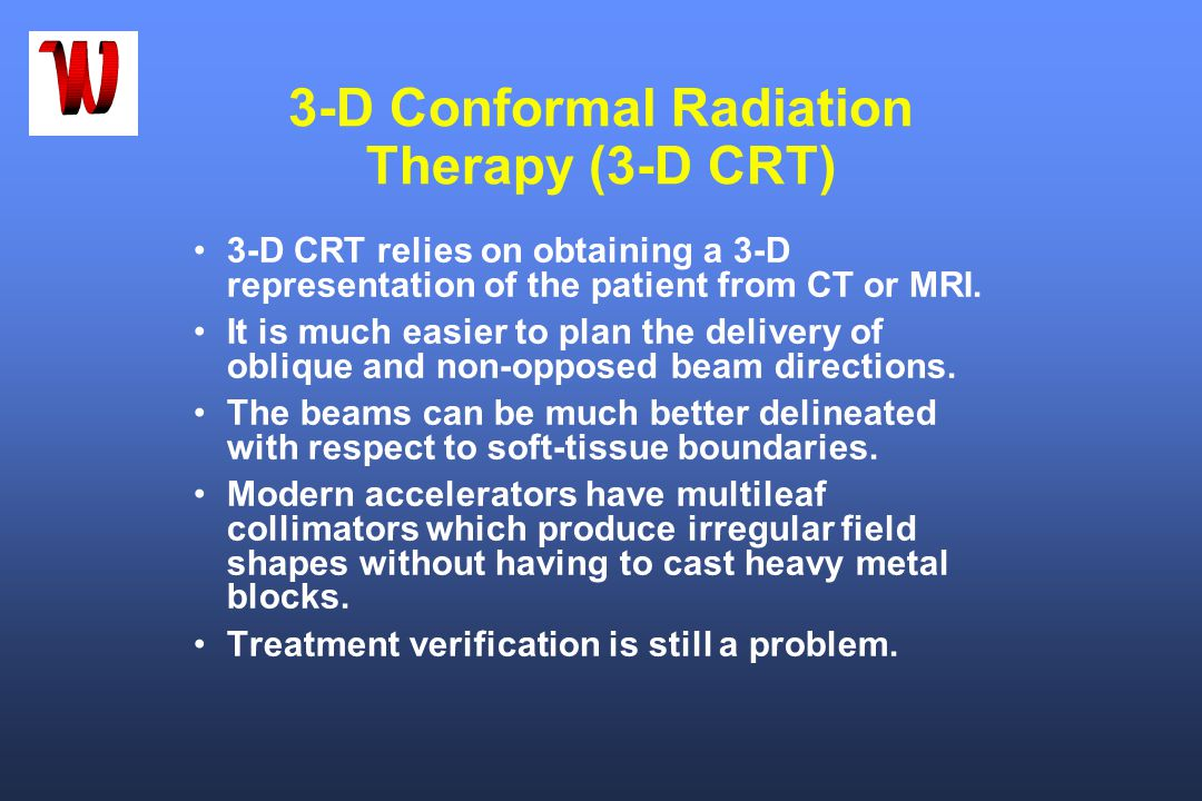 3-D Conformal Radiation Therapy (3-D CRT)