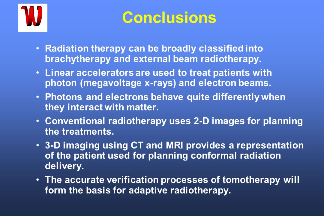 Conclusions Radiation therapy can be broadly classified into brachytherapy and external beam radiotherapy.