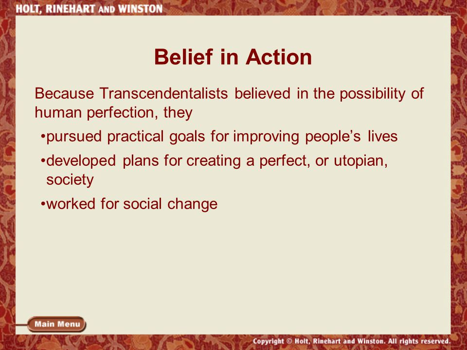 Belief in Action Because Transcendentalists believed in the possibility of human perfection, they.