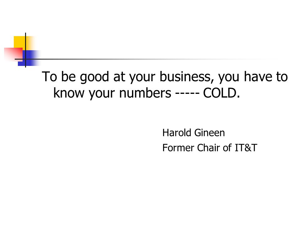 To be good at your business, you have to know your numbers COLD.