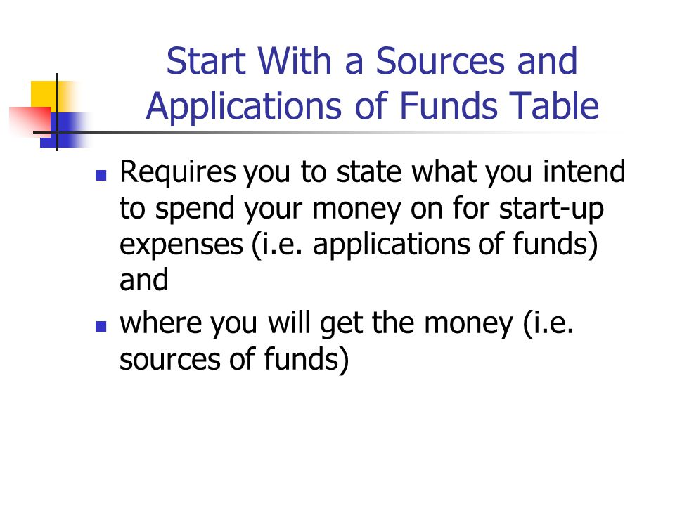 Start With a Sources and Applications of Funds Table