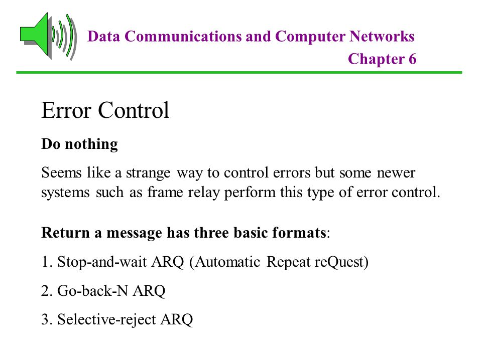 Error Control Data Communications and Computer Networks Do nothing