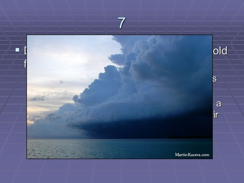 7 Describe the storms that form along a cold front.