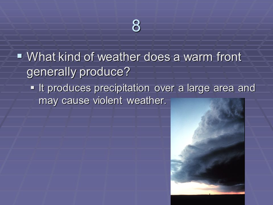 8 What kind of weather does a warm front generally produce