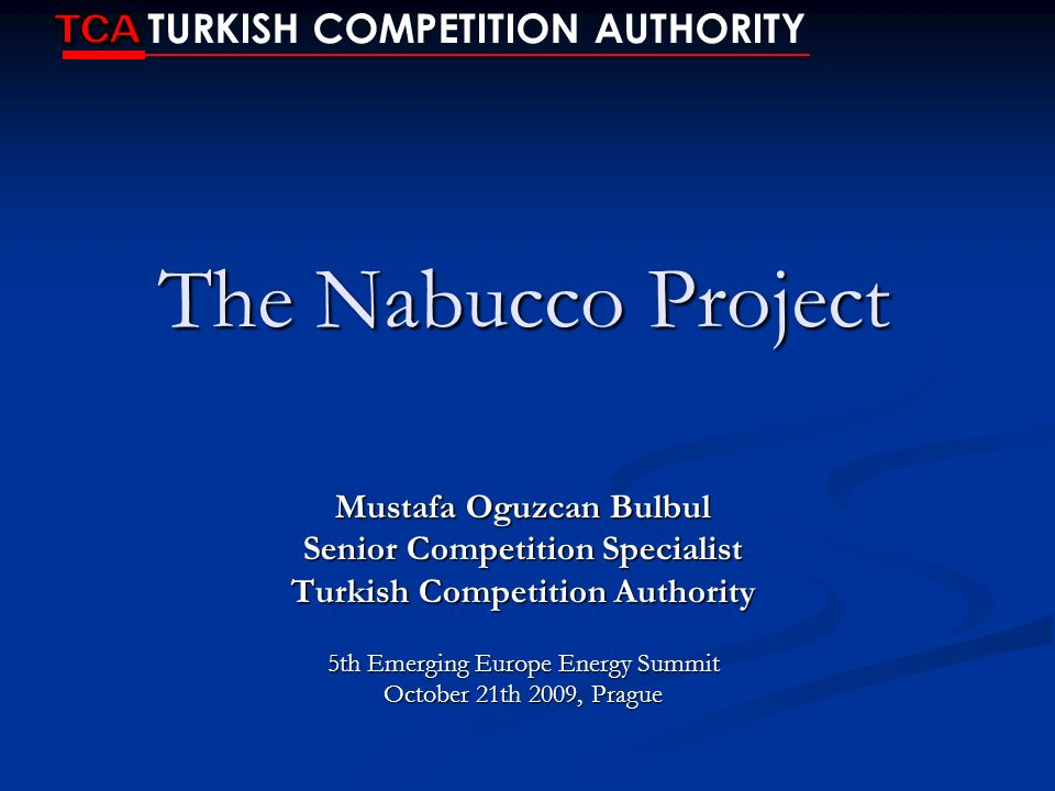 The Nabucco Project TCA TURKISH COMPETITION AUTHORITY