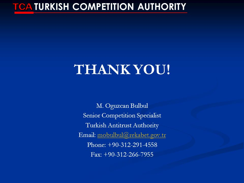 THANK YOU! TCA TURKISH COMPETITION AUTHORITY M. Oguzcan Bulbul