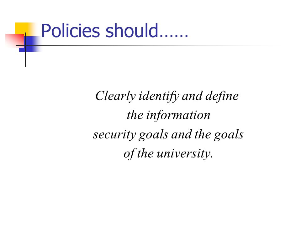 Policies should…… Clearly identify and define the information