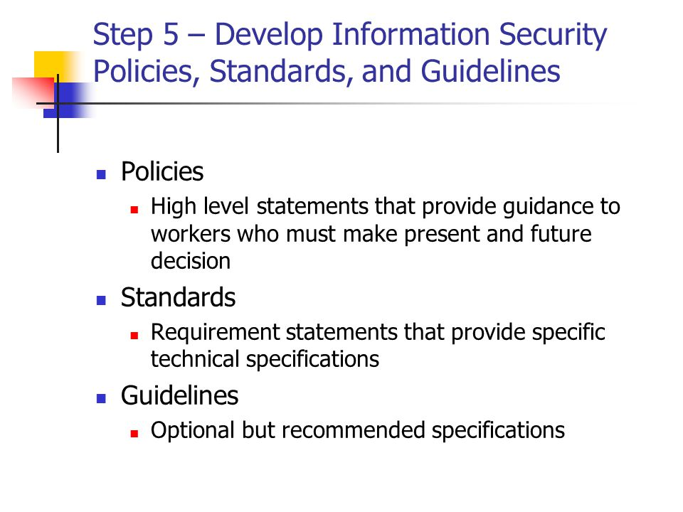 Step 5 – Develop Information Security Policies, Standards, and Guidelines
