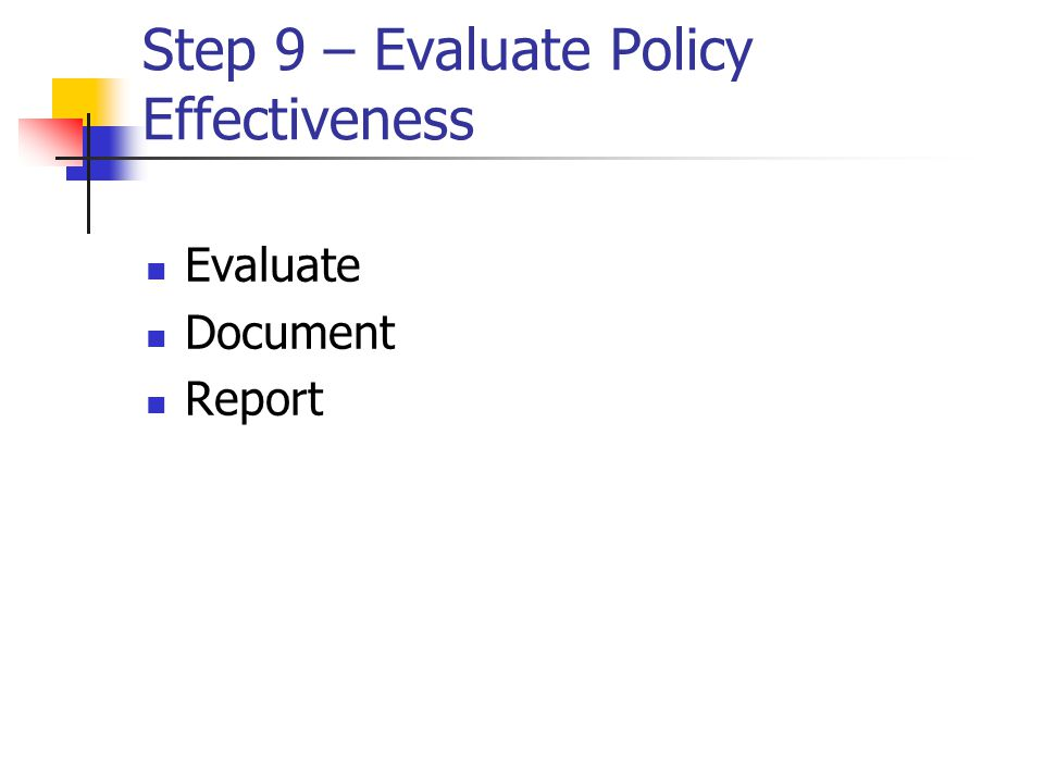 Step 9 – Evaluate Policy Effectiveness
