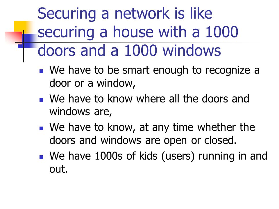 Securing a network is like securing a house with a 1000 doors and a 1000 windows