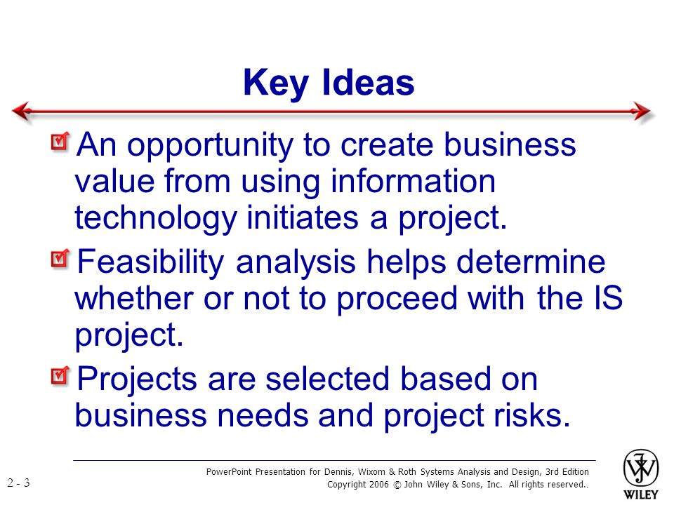 Key Ideas An opportunity to create business value from using information technology initiates a project.
