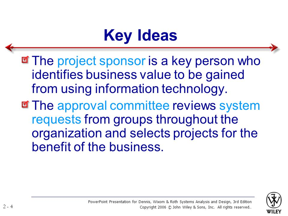Key Ideas The project sponsor is a key person who identifies business value to be gained from using information technology.