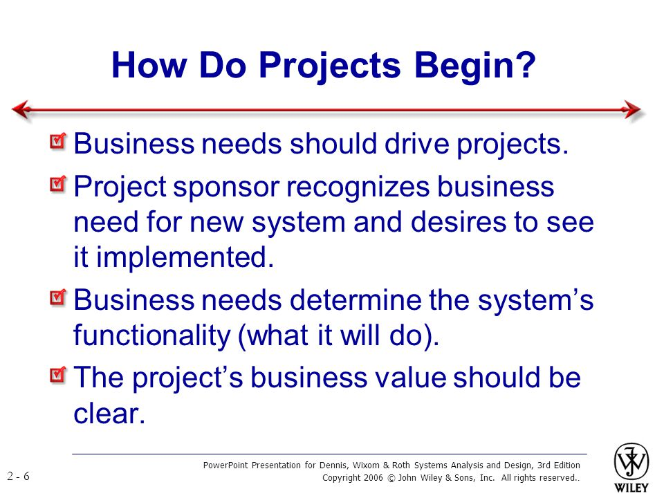 How Do Projects Begin Business needs should drive projects.