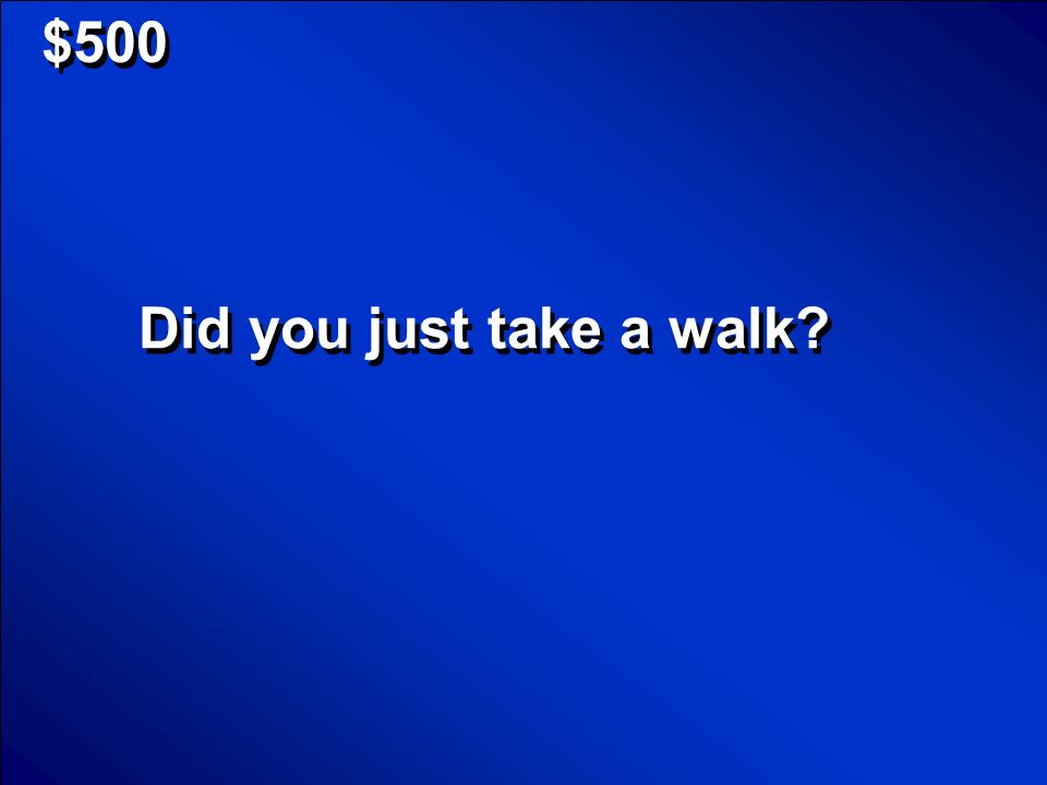 $500 Did you just take a walk