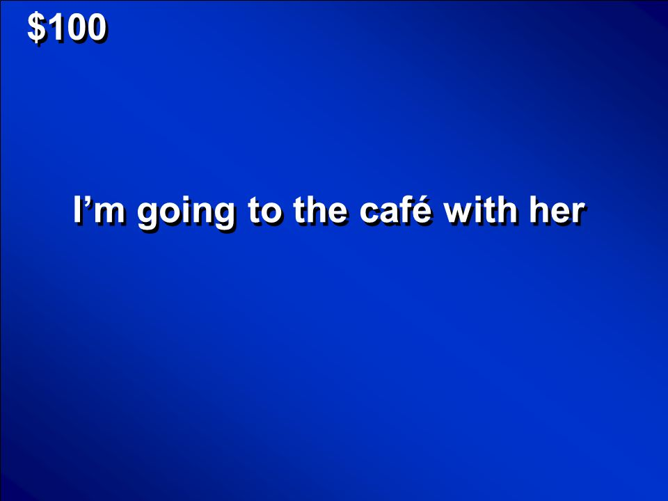 I'm going to the café with her