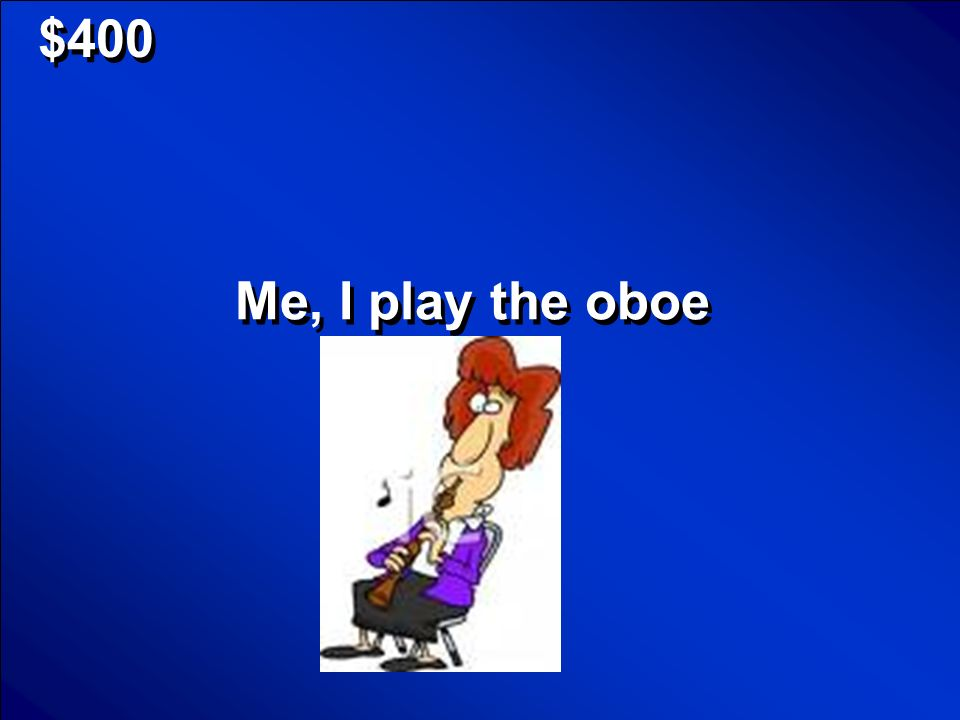 $400 Me, I play the oboe