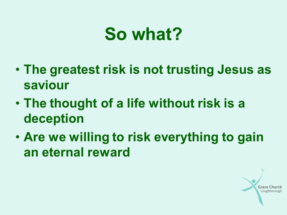 So what The greatest risk is not trusting Jesus as saviour