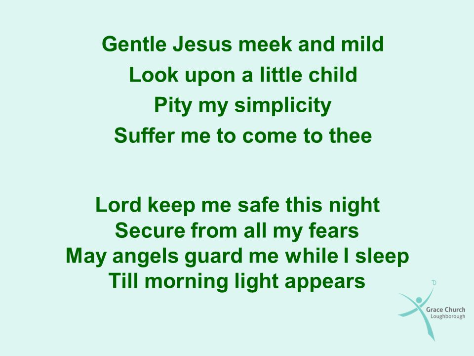 Gentle Jesus meek and mild Look upon a little child Pity my simplicity