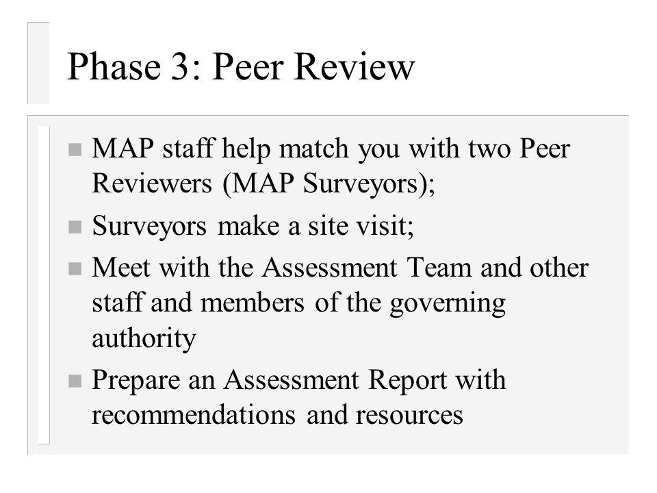 Phase 3: Peer Review MAP staff help match you with two Peer Reviewers (MAP Surveyors); Surveyors make a site visit;