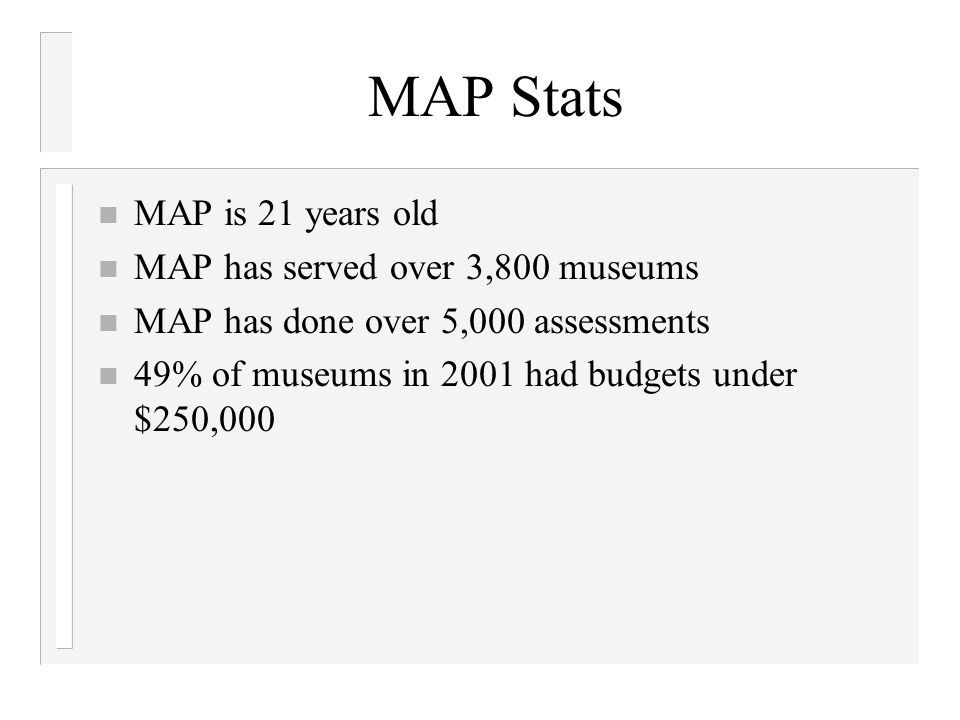 MAP Stats MAP is 21 years old MAP has served over 3,800 museums