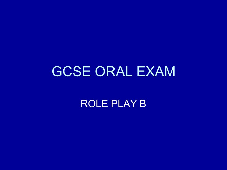 GCSE ORAL EXAM ROLE PLAY B