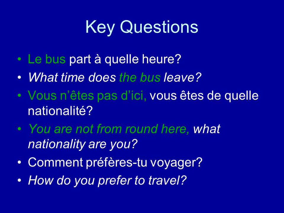 Key Questions Le bus part à quelle heure