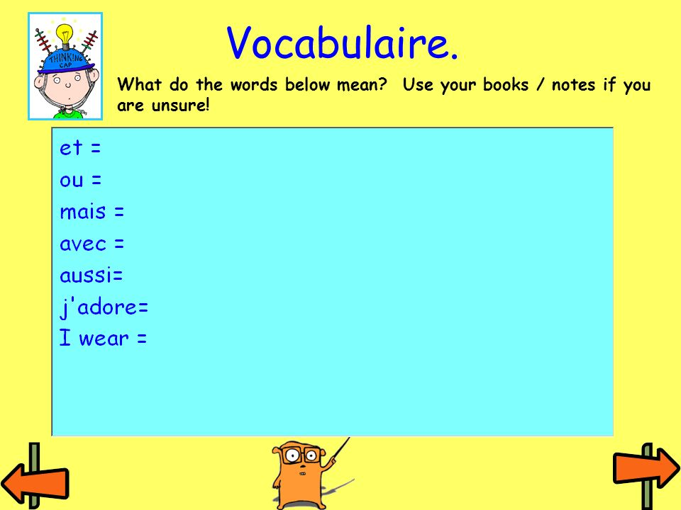 Vocabulaire. What do the words below mean Use your books / notes if you are unsure!