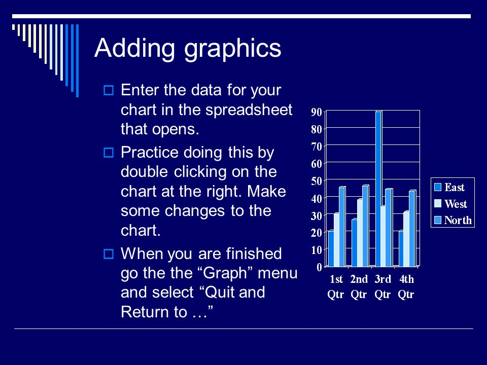 Adding graphics Enter the data for your chart in the spreadsheet that opens.