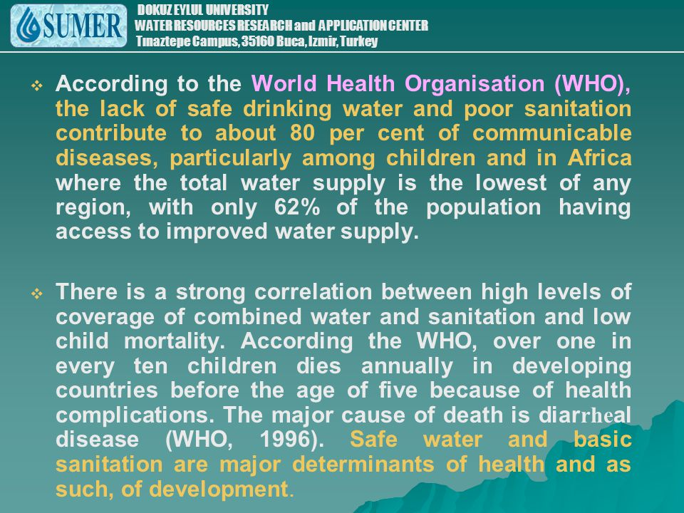 According to the World Health Organisation (WHO), the lack of safe drinking water and poor sanitation contribute to about 80 per cent of communicable diseases, particularly among children and in Africa where the total water supply is the lowest of any region, with only 62% of the population having access to improved water supply.