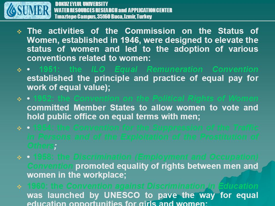 The activities of the Commission on the Status of Women, established in 1946, were designed to elevate the status of women and led to the adoption of various conventions related to women: