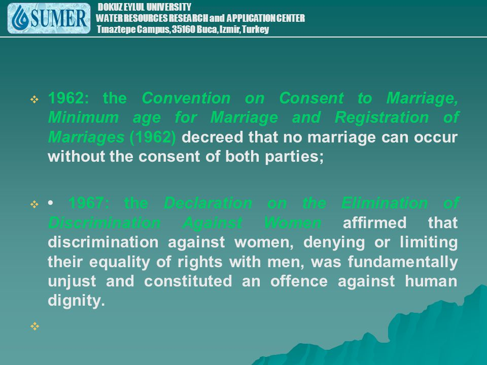 1962: the Convention on Consent to Marriage, Minimum age for Marriage and Registration of Marriages (1962) decreed that no marriage can occur without the consent of both parties;