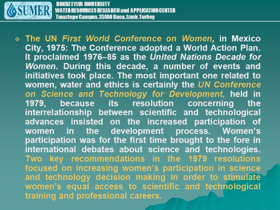 The UN First World Conference on Women, in Mexico City, 1975: The Conference adopted a World Action Plan.