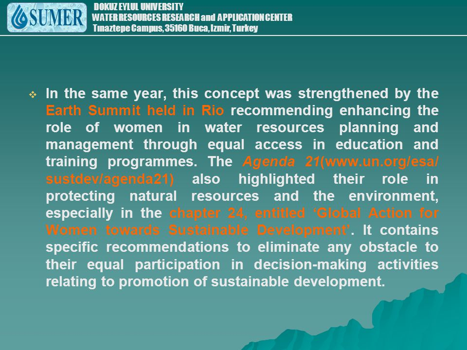 In the same year, this concept was strengthened by the Earth Summit held in Rio recommending enhancing the role of women in water resources planning and management through equal access in education and training programmes.