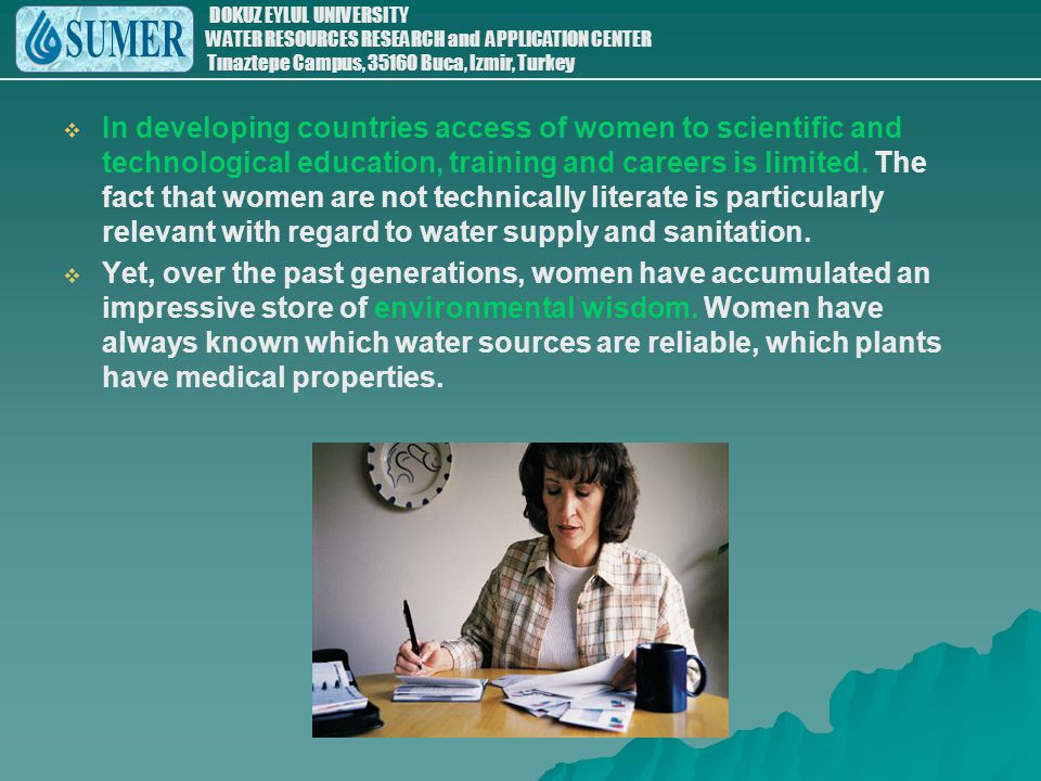 In developing countries access of women to scientific and technological education, training and careers is limited. The fact that women are not technically literate is particularly relevant with regard to water supply and sanitation.