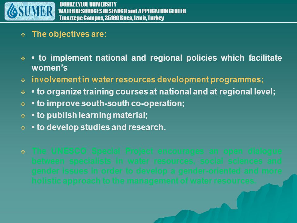 The objectives are: • to implement national and regional policies which facilitate women's. involvement in water resources development programmes;