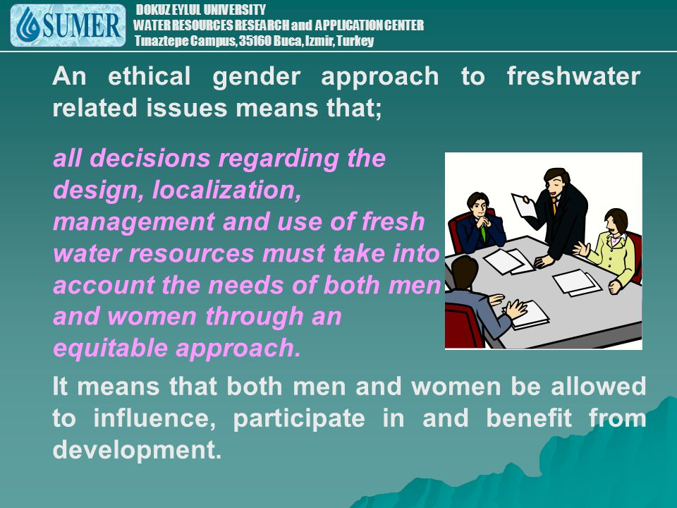 An ethical gender approach to freshwater related issues means that;